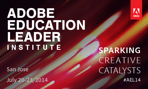 Recap of the Adobe Education Leader Institute 2014