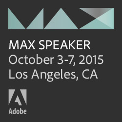 Adobe MAX. The Creativity Conference. Hear me speak at MAX. Learn more. October 3-7, 2015, Los Angeles
